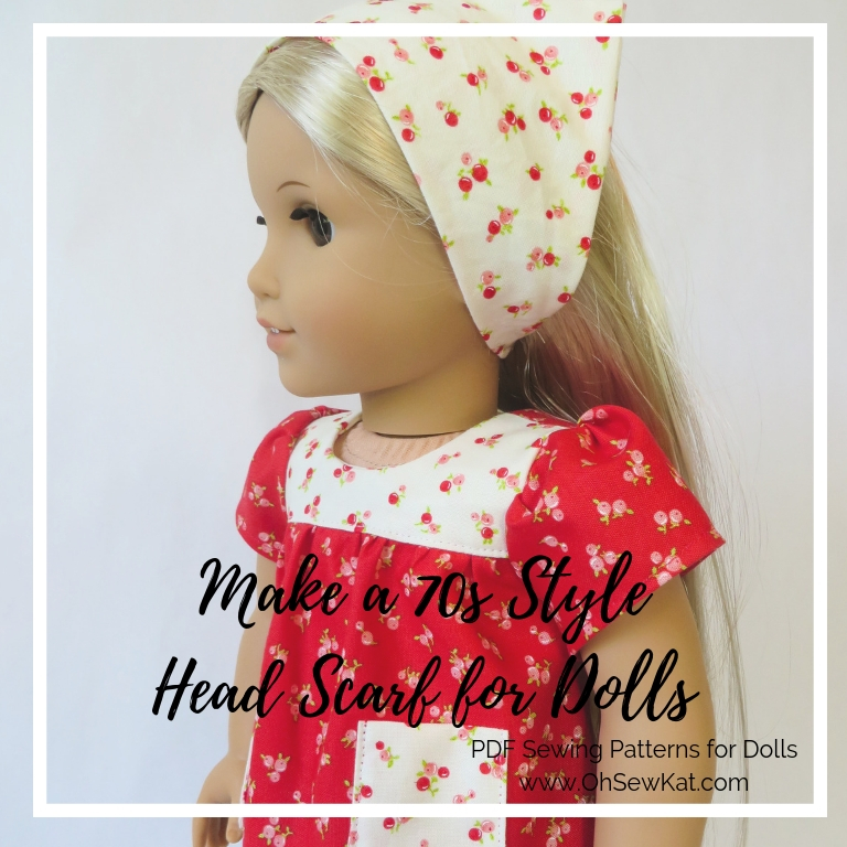 Doll scarf tutorial by ohsewkat. Easy sewing pattern for a doll headscarf 70s style. #70s #headscarf #bandana #americangirl #ohsewkat #sewingtutorial #easypattern